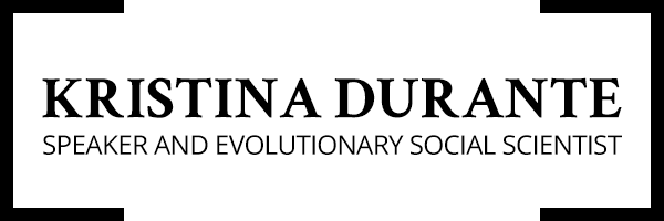 Kristina Durante - Speaker and Evolutionary Social Scientist