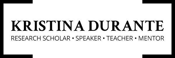 Kristina Durante - Research Scholar * Speaker • Teacher • Mentor